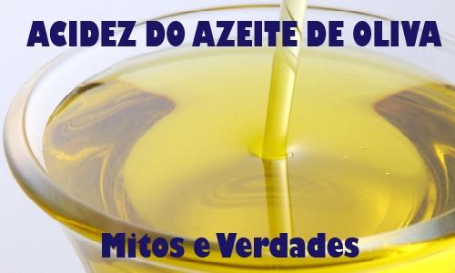 Mitos e verdades sobre a acidez do azeite
